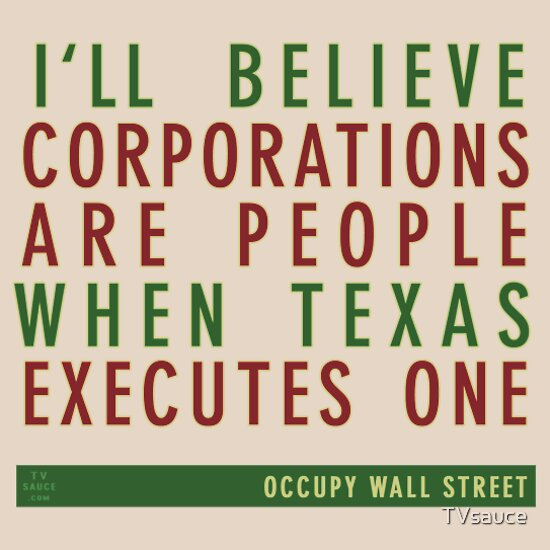 TShirtGifter presents: Occupy Wall St: I'll Believe Corporations Are People When Texas Executes One T-Shirt