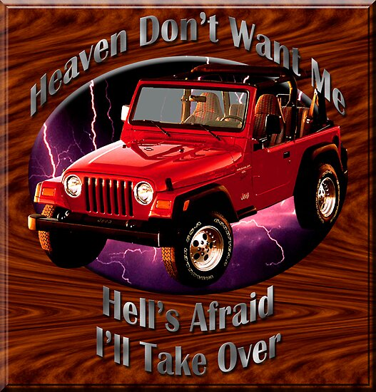 Quot Jeep Wrangler Heaven Don T Want Me Quot Posters By