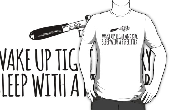 46484fbe Hilarious 'Wake Up Tight and Dry. Sleep With a Pipefitter' T-Shirt and  Accessories