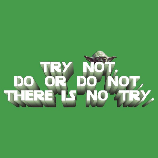 TShirtGifter presents: Try not. Do or do not, there is no try T-Shirt