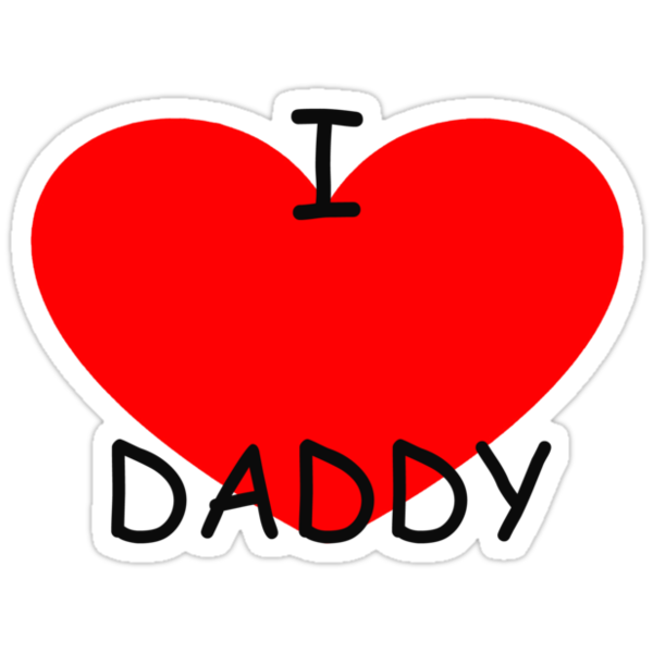 Love My Daddy Signs I love my daddy by steven deI Love My Daddy Signs